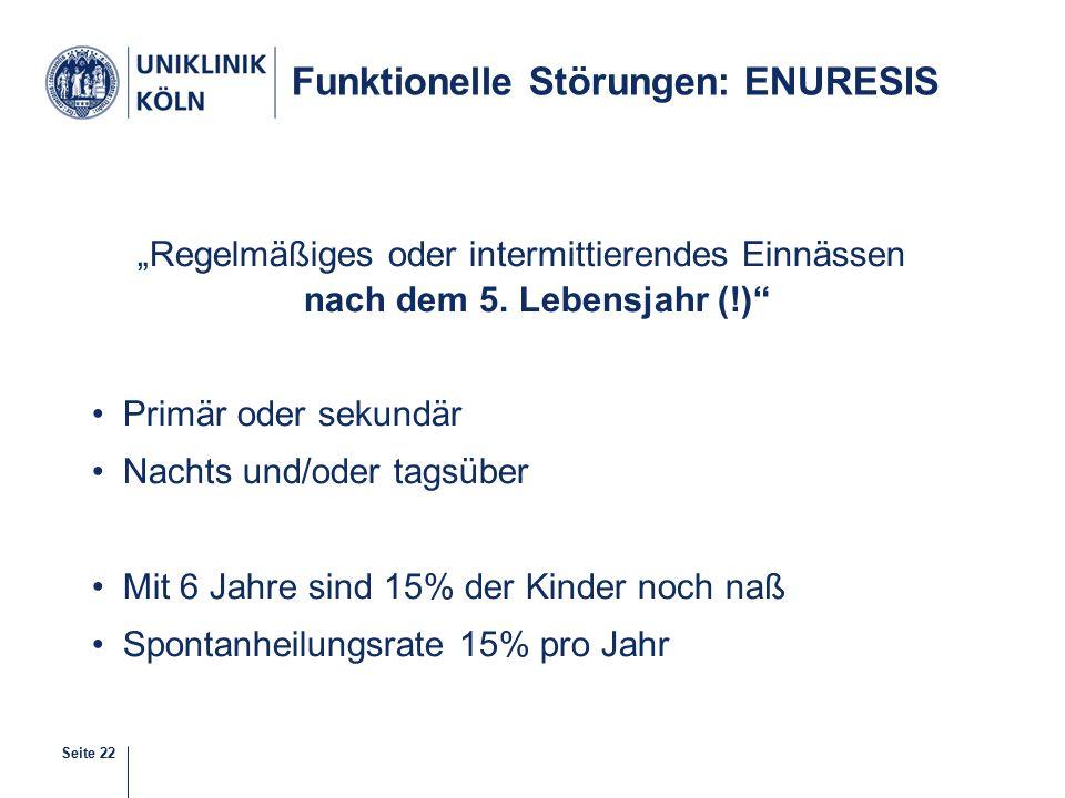 """Seite 22 Funktionelle Störungen: ENURESIS """"Regelmäßiges oder intermittierendes Einnässen nach dem 5."""