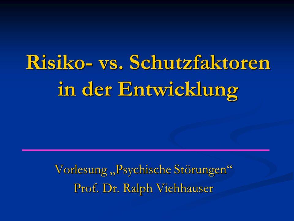 """Risiko- vs. Schutzfaktoren in der Entwicklung Vorlesung """"Psychische Störungen"""" Prof. Dr. Ralph Viehhauser"""