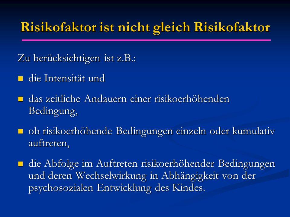 Risikofaktor ist nicht gleich Risikofaktor Zu berücksichtigen ist z.B.: die Intensität und die Intensität und das zeitliche Andauern einer risikoerhöh