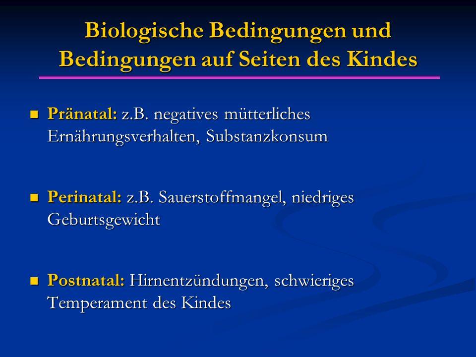 Biologische Bedingungen und Bedingungen auf Seiten des Kindes Pränatal: z.B. negatives mütterliches Ernährungsverhalten, Substanzkonsum Pränatal: z.B.