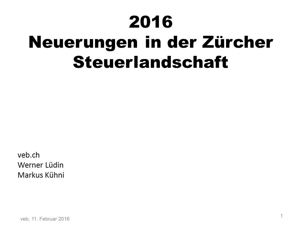 2016 Neuerungen in der Zürcher Steuerlandschaft veb.ch Werner Lüdin Markus Kühni 1