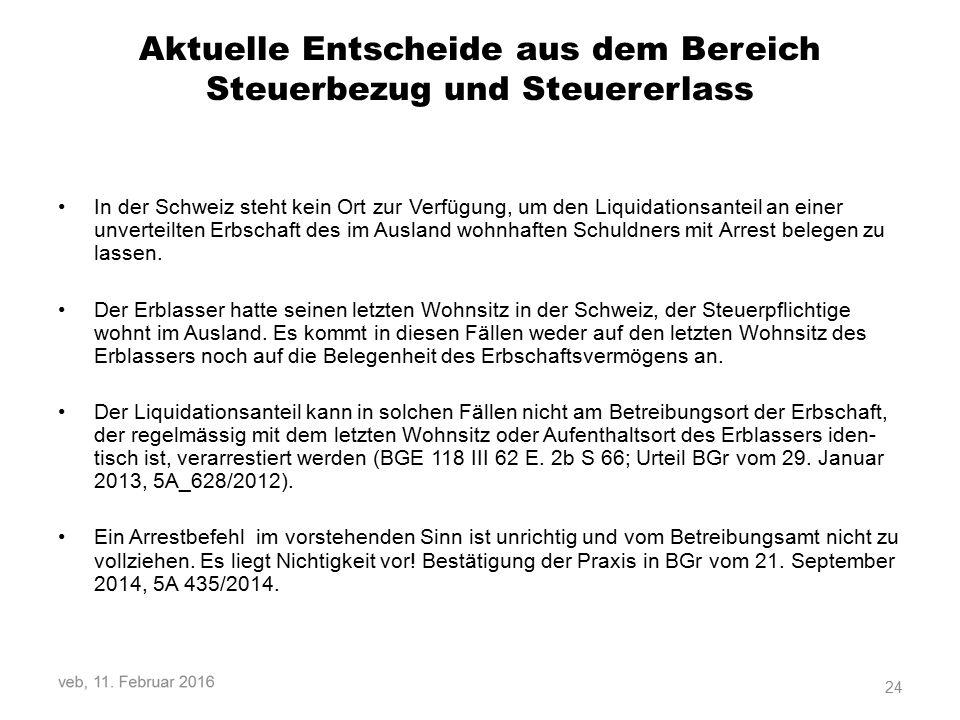 Aktuelle Entscheide aus dem Bereich Steuerbezug und Steuererlass In der Schweiz steht kein Ort zur Verfügung, um den Liquidationsanteil an einer unverteilten Erbschaft des im Ausland wohnhaften Schuldners mit Arrest belegen zu lassen.