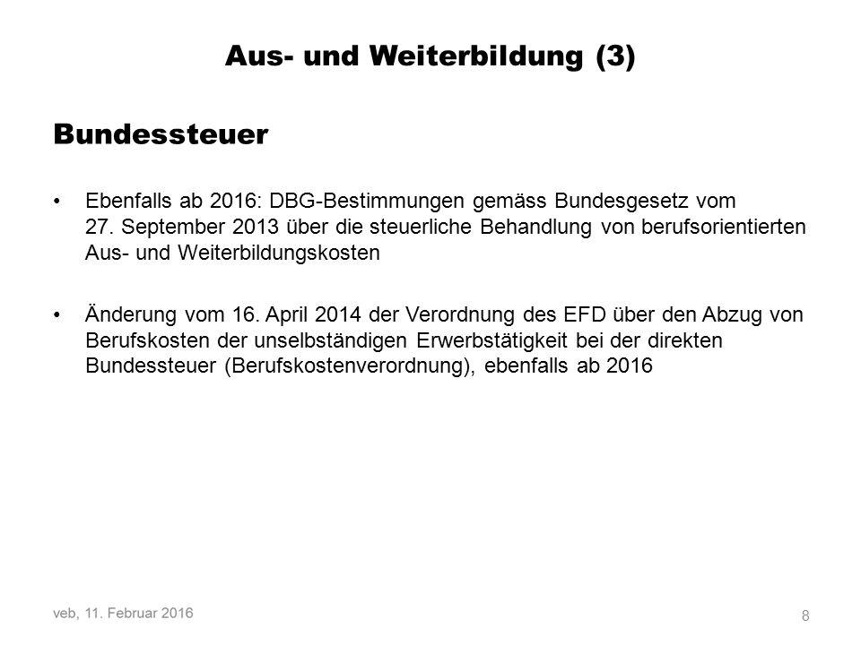 Aus- und Weiterbildung (3) Bundessteuer Ebenfalls ab 2016: DBG-Bestimmungen gemäss Bundesgesetz vom 27.