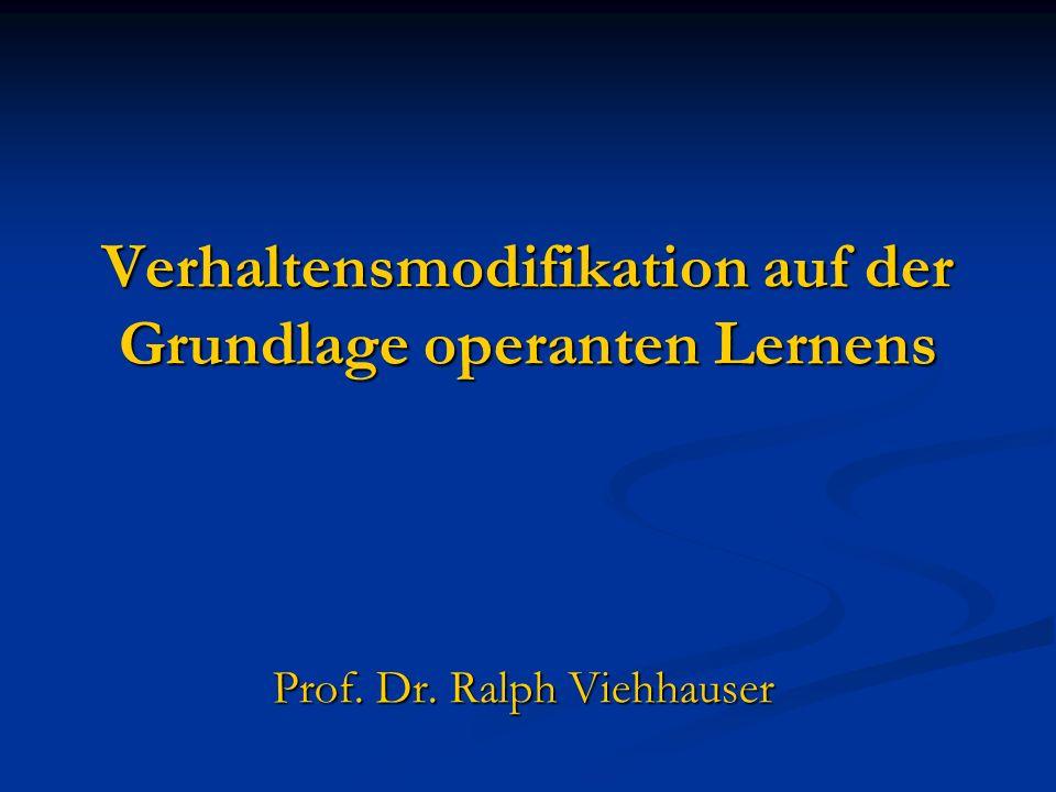 Verhaltensmodifikation auf der Grundlage operanten Lernens Prof. Dr. Ralph Viehhauser