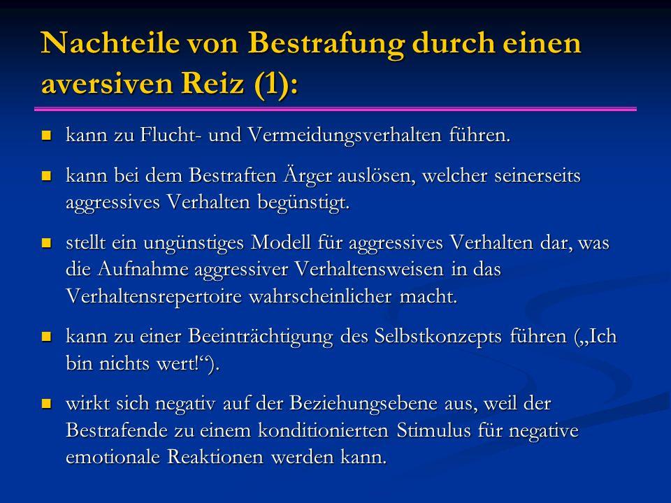 Nachteile von Bestrafung durch einen aversiven Reiz (1): kann zu Flucht- und Vermeidungsverhalten führen. kann zu Flucht- und Vermeidungsverhalten füh