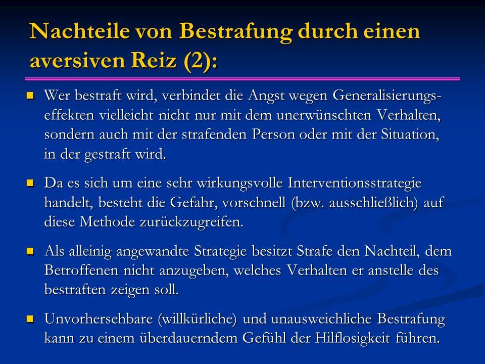 Nachteile von Bestrafung durch einen aversiven Reiz (2): Wer bestraft wird, verbindet die Angst wegen Generalisierungs- effekten vielleicht nicht nur