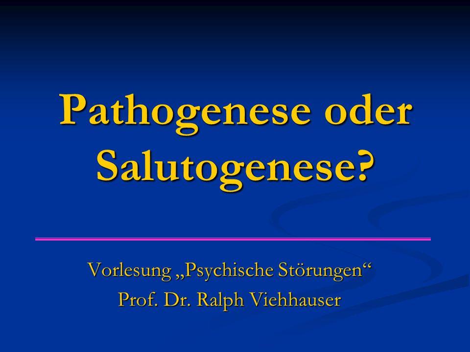 """Pathogenese oder Salutogenese? Vorlesung """"Psychische Störungen"""" Prof. Dr. Ralph Viehhauser"""