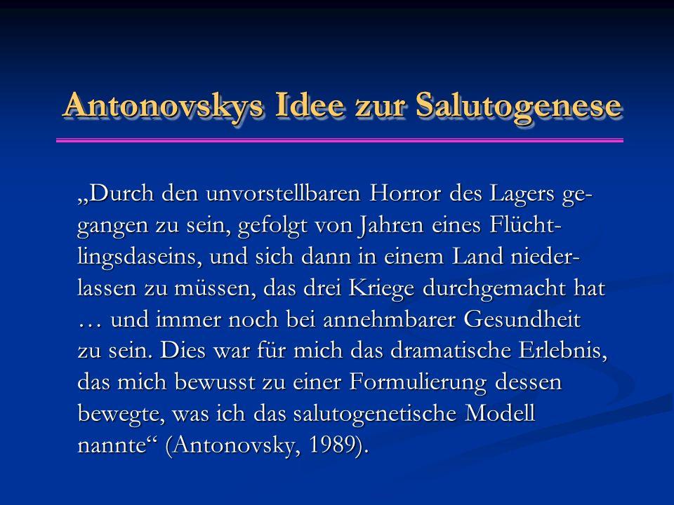 """Antonovskys Idee zur Salutogenese """"Durch den unvorstellbaren Horror des Lagers ge- gangen zu sein, gefolgt von Jahren eines Flücht- lingsdaseins, und"""
