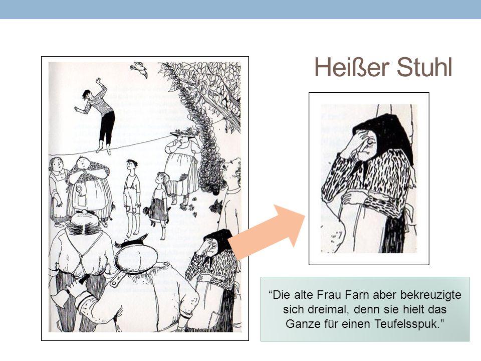 """Heißer Stuhl """"Die alte Frau Farn aber bekreuzigte sich dreimal, denn sie hielt das Ganze für einen Teufelsspuk."""""""