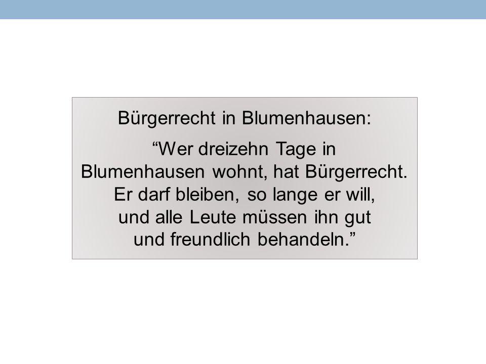 """Bürgerrecht in Blumenhausen: """"Wer dreizehn Tage in Blumenhausen wohnt, hat Bürgerrecht. Er darf bleiben, so lange er will, und alle Leute müssen ihn g"""