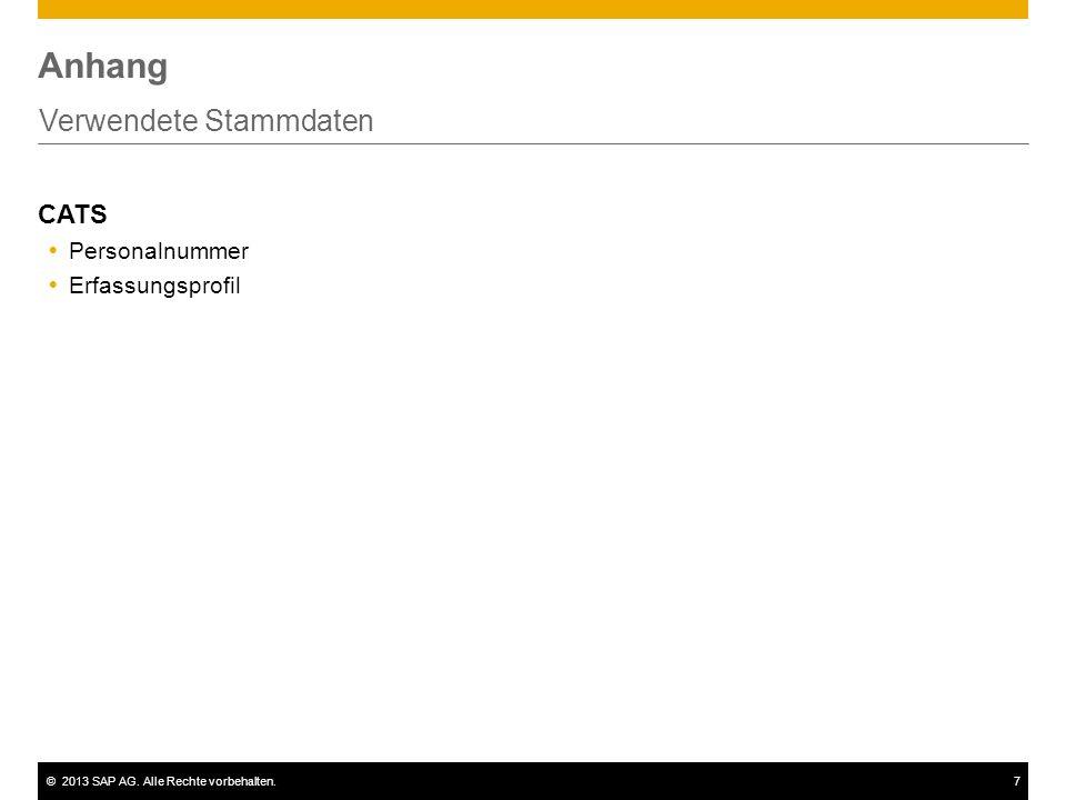 ©2013 SAP AG. Alle Rechte vorbehalten.7 Anhang Verwendete Stammdaten CATS  Personalnummer  Erfassungsprofil