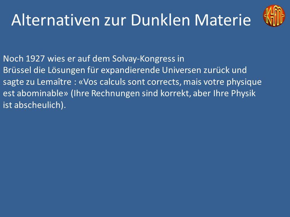 Noch 1927 wies er auf dem Solvay-Kongress in Brüssel die Lösungen für expandierende Universen zurück und sagte zu Lemaître : «Vos calculs sont corrects, mais votre physique est abominable» (Ihre Rechnungen sind korrekt, aber Ihre Physik ist abscheulich).