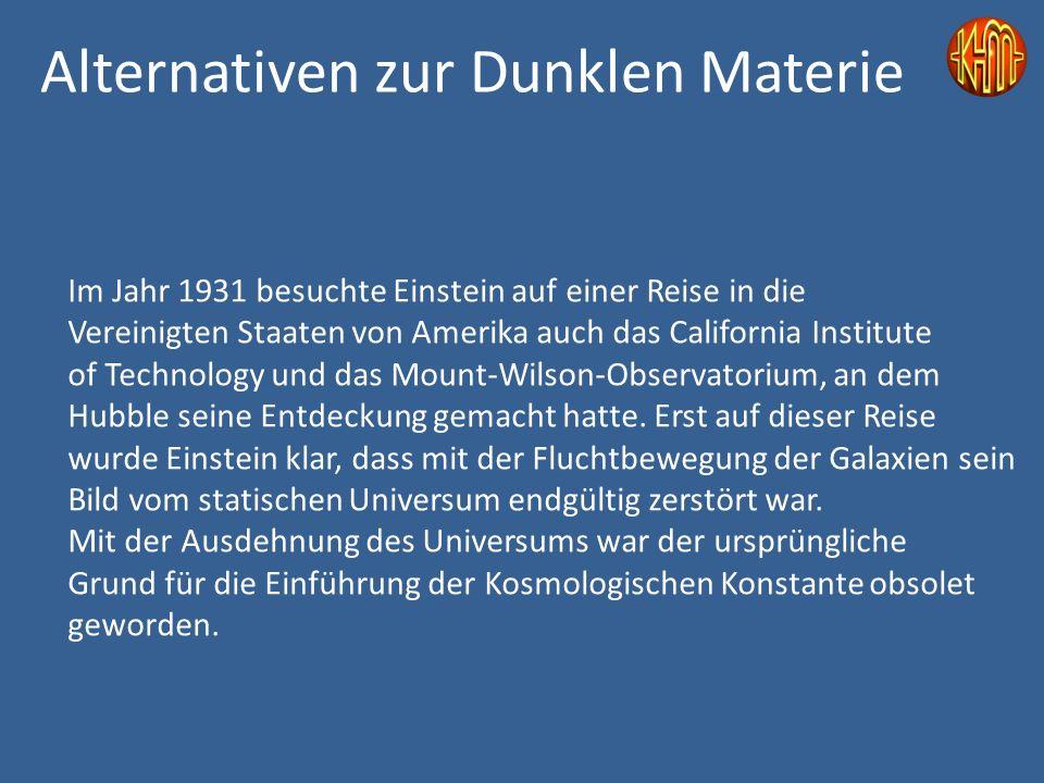 Alternativen zur Dunklen Materie Im Jahr 1931 besuchte Einstein auf einer Reise in die Vereinigten Staaten von Amerika auch das California Institute of Technology und das Mount-Wilson-Observatorium, an dem Hubble seine Entdeckung gemacht hatte.