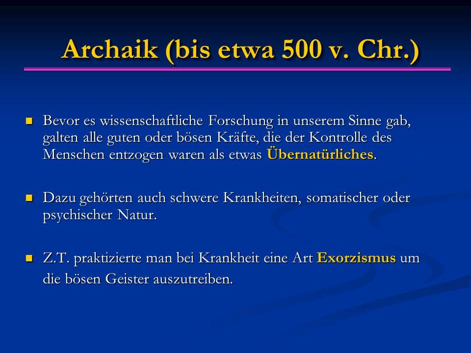 Archaik (bis etwa 500 v. Chr.) Bevor es wissenschaftliche Forschung in unserem Sinne gab, galten alle guten oder bösen Kräfte, die der Kontrolle des M