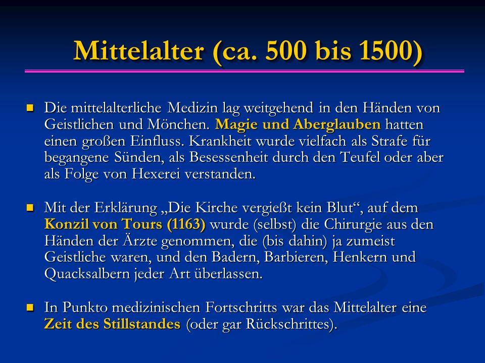 Mittelalter (ca. 500 bis 1500) Die mittelalterliche Medizin lag weitgehend in den Händen von Geistlichen und Mönchen. Magie und Aberglauben hatten ein