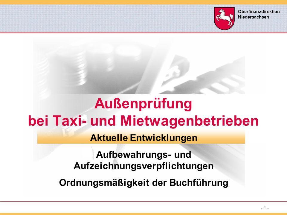 - 1 - Oberfinanzdirektion Niedersachsen Außenprüfung bei Taxi- und Mietwagenbetrieben Aktuelle Entwicklungen Aufbewahrungs- und Aufzeichnungsverpflichtungen Ordnungsmäßigkeit der Buchführung