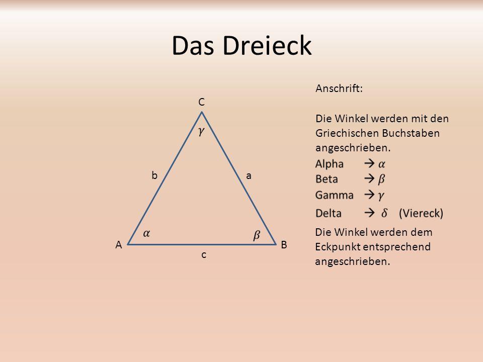 Das Dreieck Anschrift: A C B Die Winkel werden mit den Griechischen Buchstaben angeschrieben. ab c Die Winkel werden dem Eckpunkt entsprechend angesch