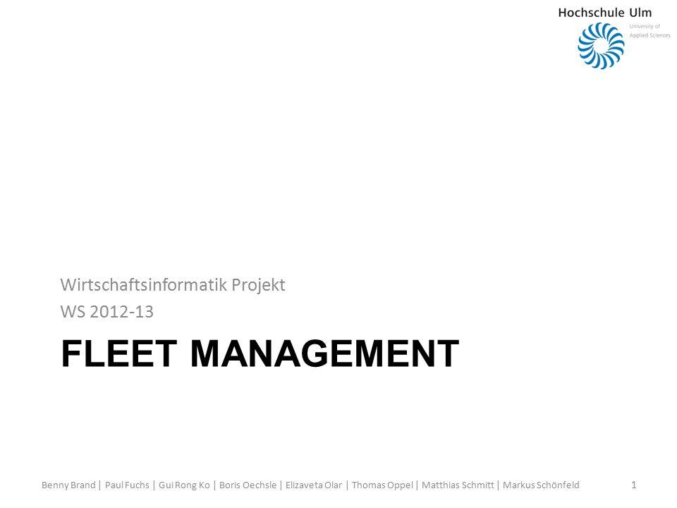 FLEET MANAGEMENT Wirtschaftsinformatik Projekt WS 2012-13 1 Benny Brand | Paul Fuchs | Gui Rong Ko | Boris Oechsle | Elizaveta Olar | Thomas Oppel | Matthias Schmitt | Markus Schönfeld