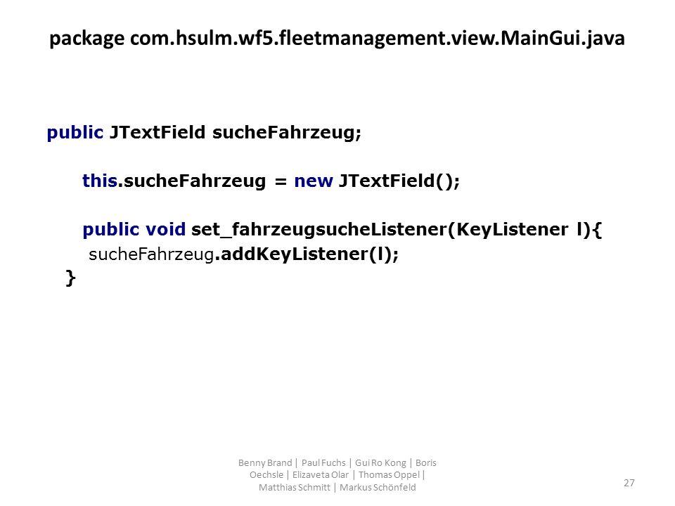 package com.hsulm.wf5.fleetmanagement.view.MainGui.java public JTextField sucheFahrzeug; this.sucheFahrzeug = new JTextField(); public void set_fahrze