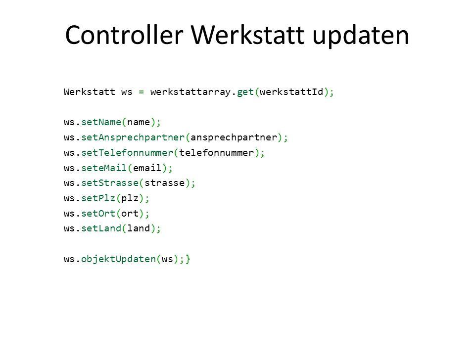 Controller Werkstatt updaten Werkstatt ws = werkstattarray.get(werkstattId); ws.setName(name); ws.setAnsprechpartner(ansprechpartner); ws.setTelefonnu