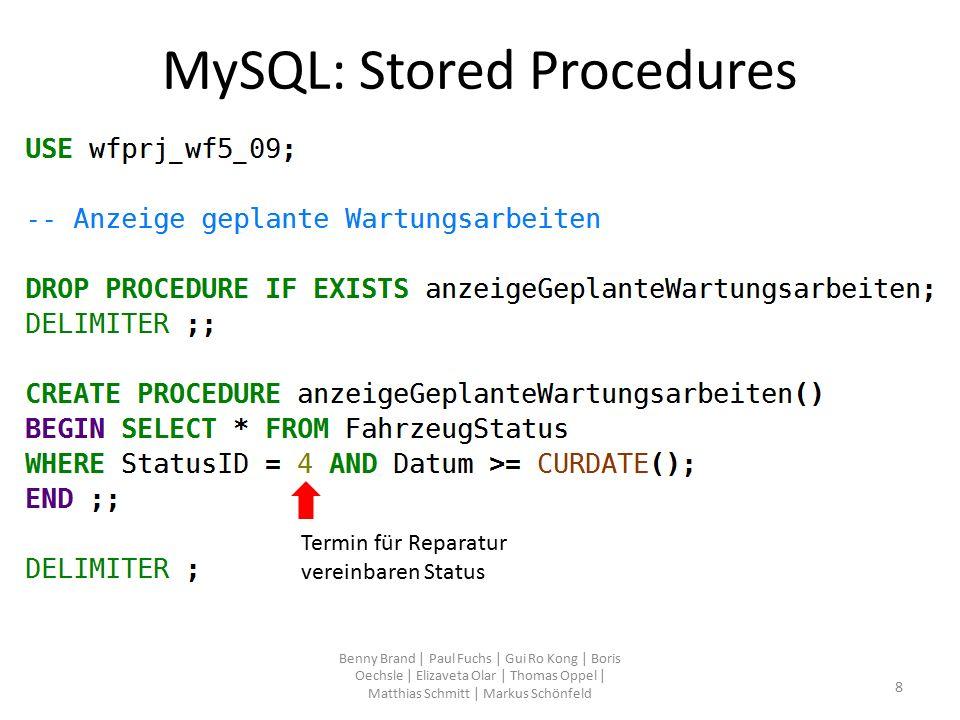 MySQL: Stored Procedures Benny Brand   Paul Fuchs   Gui Ro Kong   Boris Oechsle   Elizaveta Olar   Thomas Oppel   Matthias Schmitt   Markus Schönfeld 9