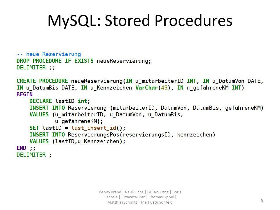 MySQL: Stored Procedures Benny Brand   Paul Fuchs   Gui Ro Kong   Boris Oechsle   Elizaveta Olar   Thomas Oppel   Matthias Schmitt   Markus Schönfeld 10