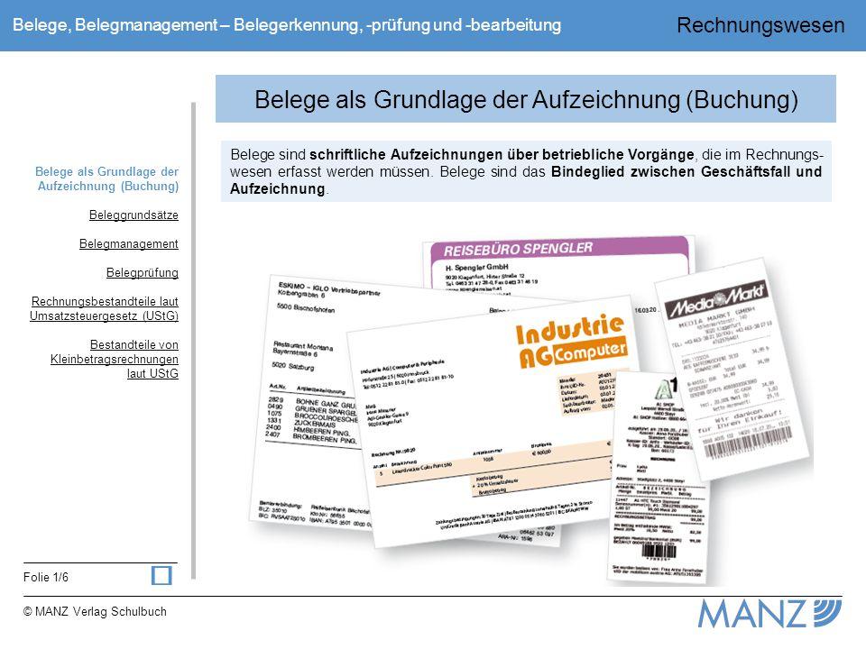 Rechnungswesen Folie 2/6 © MANZ Verlag Schulbuch Belege, Belegmanagement – Belegerkennung, -prüfung und -bearbeitung Beleggrundsätze ●Keine Aufzeichnung (Buchung) ohne Beleg.
