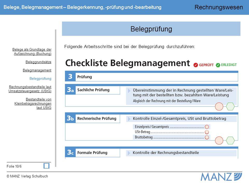 Rechnungswesen Folie 10/6 © MANZ Verlag Schulbuch Belege, Belegmanagement – Belegerkennung, -prüfung und -bearbeitung Belegprüfung Folgende Arbeitssch