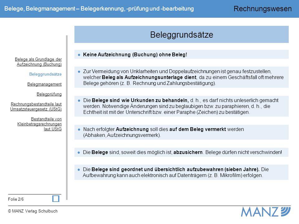Rechnungswesen Folie 2/6 © MANZ Verlag Schulbuch Belege, Belegmanagement – Belegerkennung, -prüfung und -bearbeitung Beleggrundsätze ●Keine Aufzeichnu