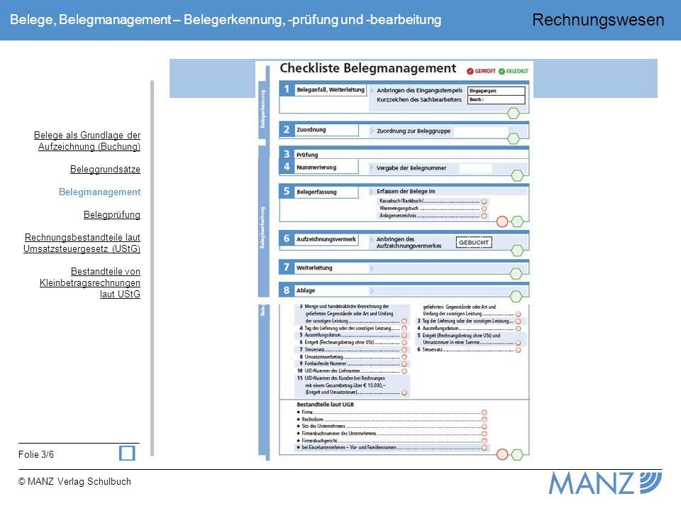 Rechnungswesen Folie 3/6 © MANZ Verlag Schulbuch Belege, Belegmanagement – Belegerkennung, -prüfung und -bearbeitung Belegmanagement Belege als Grundl