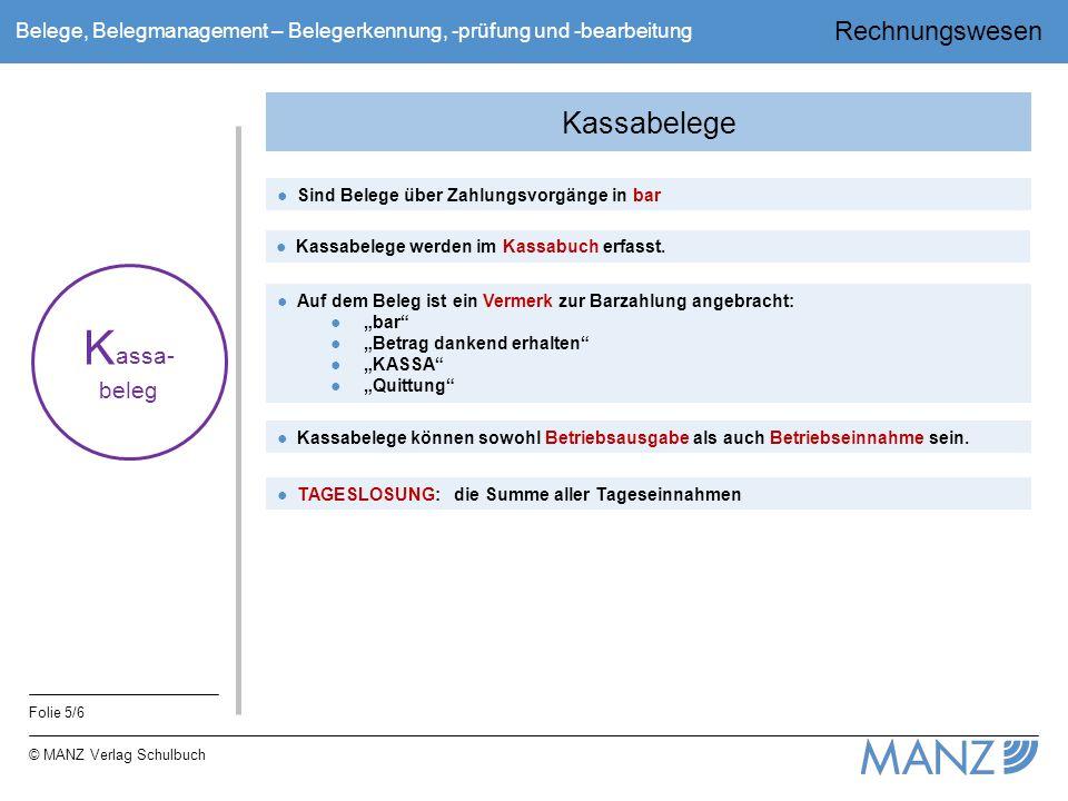 Rechnungswesen Folie 5/6 © MANZ Verlag Schulbuch Belege, Belegmanagement – Belegerkennung, -prüfung und -bearbeitung Kassabelege K assa- beleg ●Sind B