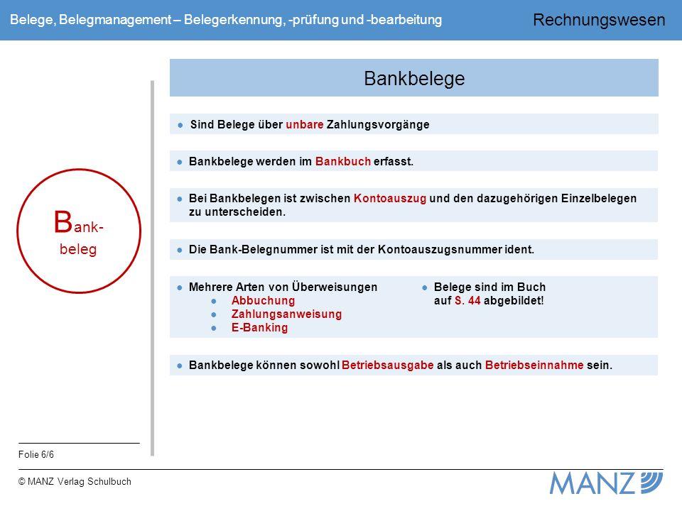 Rechnungswesen Folie 6/6 © MANZ Verlag Schulbuch Belege, Belegmanagement – Belegerkennung, -prüfung und -bearbeitung Bankbelege ●Sind Belege über unba