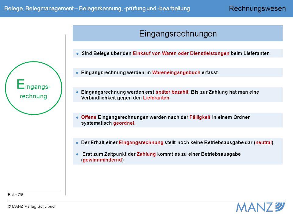 Rechnungswesen Folie 7/6 © MANZ Verlag Schulbuch Belege, Belegmanagement – Belegerkennung, -prüfung und -bearbeitung Eingangsrechnungen ●Sind Belege ü