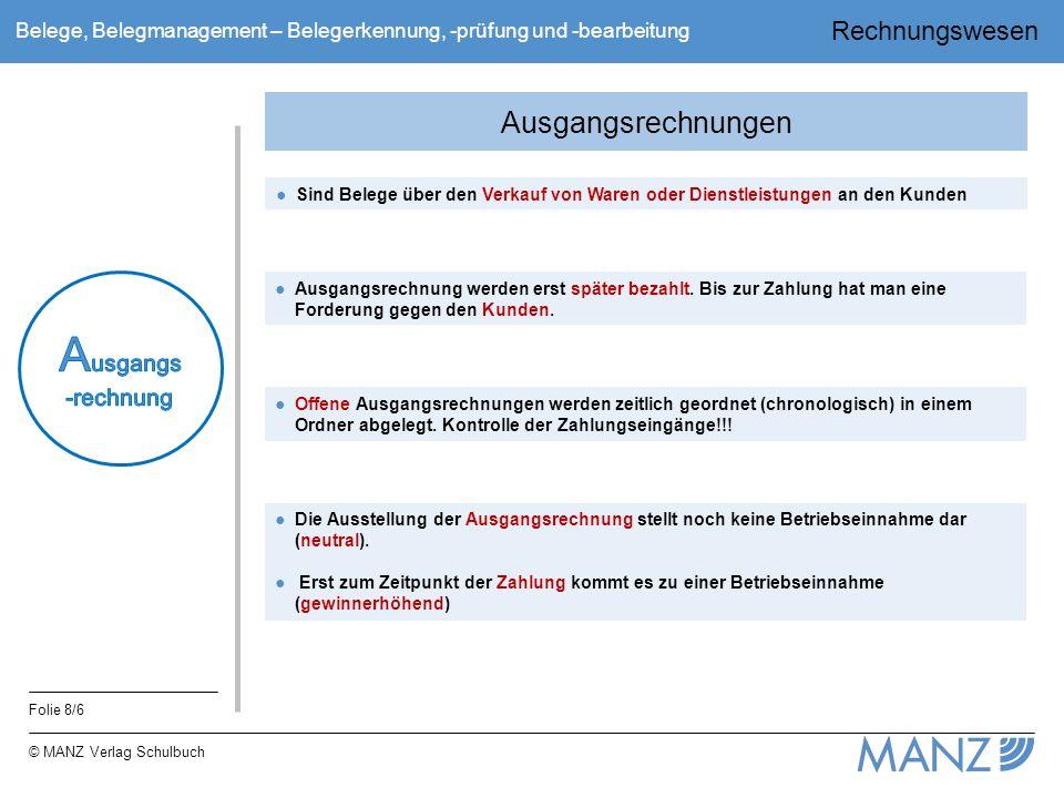 Rechnungswesen Folie 8/6 © MANZ Verlag Schulbuch Belege, Belegmanagement – Belegerkennung, -prüfung und -bearbeitung Ausgangsrechnungen ●Sind Belege ü