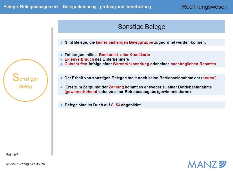 Rechnungswesen Folie 9/6 © MANZ Verlag Schulbuch Belege, Belegmanagement – Belegerkennung, -prüfung und -bearbeitung Sonstige Belege ●Sind Belege, die