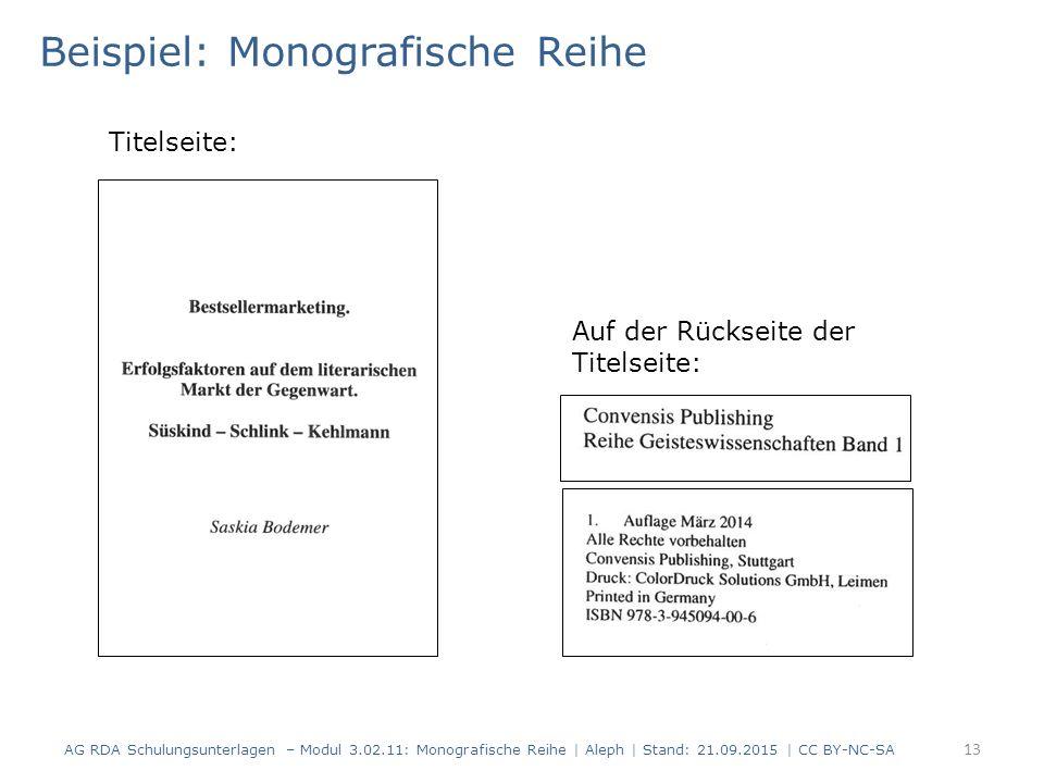 Beispiel: Monografische Reihe AG RDA Schulungsunterlagen – Modul 3.02.11: Monografische Reihe | Aleph | Stand: 21.09.2015 | CC BY-NC-SA 13 Titelseite: