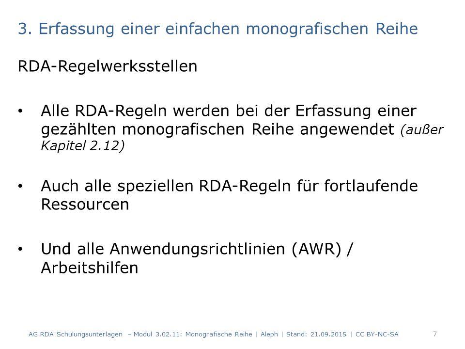 3. Erfassung einer einfachen monografischen Reihe RDA-Regelwerksstellen Alle RDA-Regeln werden bei der Erfassung einer gezählten monografischen Reihe