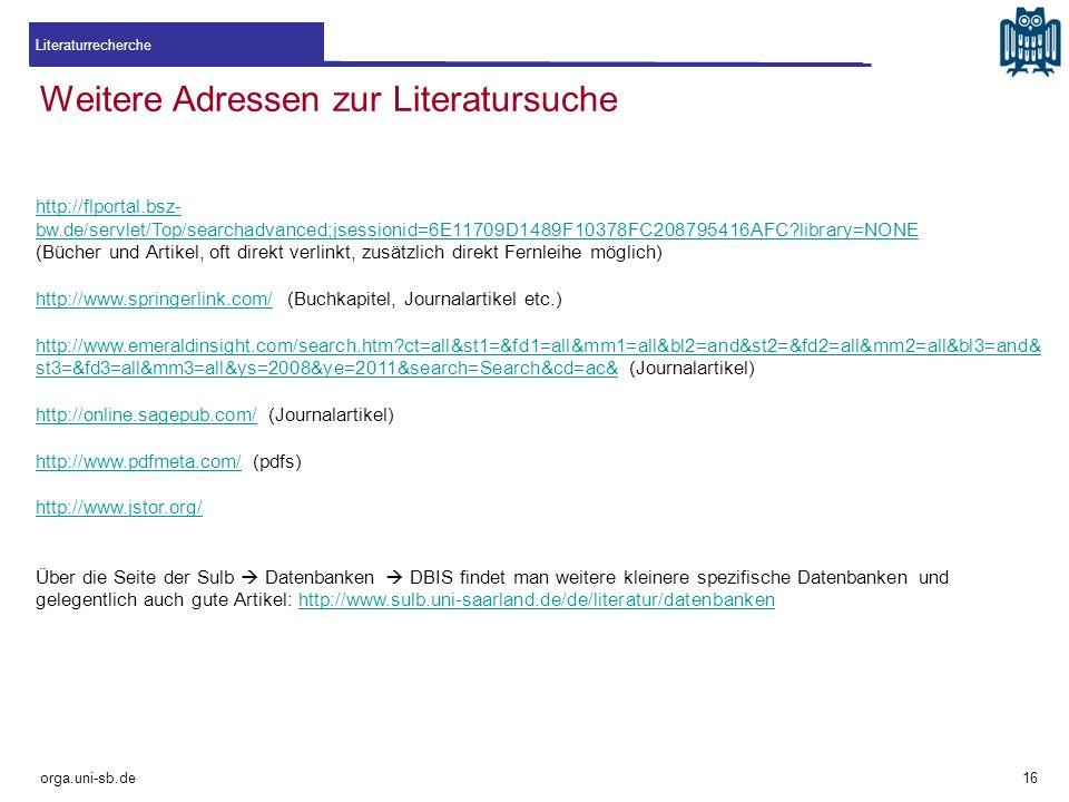 Weitere Adressen zur Literatursuche Literaturrecherche orga.uni-sb.de http://flportal.bsz- bw.de/servlet/Top/searchadvanced;jsessionid=6E11709D1489F10