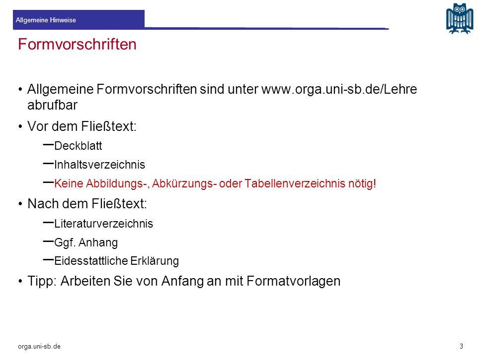Formvorschriften Allgemeine Formvorschriften sind unter www.orga.uni-sb.de/Lehre abrufbar Vor dem Fließtext: – Deckblatt – Inhaltsverzeichnis – Keine