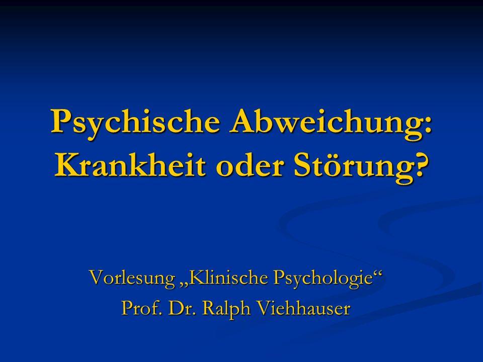 """Psychische Abweichung: Krankheit oder Störung? Vorlesung """"Klinische Psychologie"""" Prof. Dr. Ralph Viehhauser"""