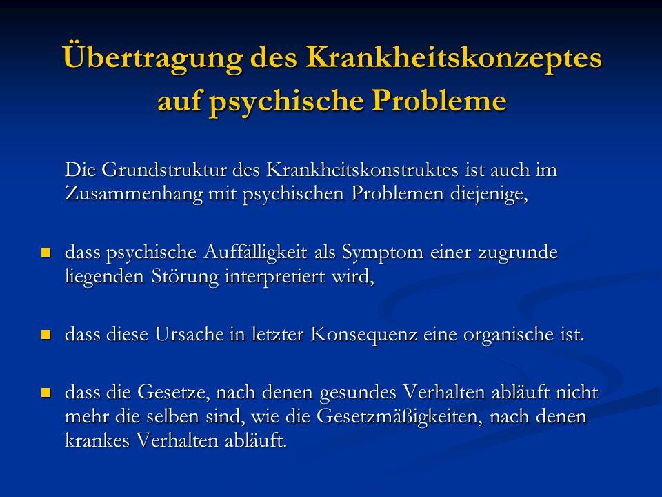 Übertragung des Krankheitskonzeptes auf psychische Probleme Die Grundstruktur des Krankheitskonstruktes ist auch im Zusammenhang mit psychischen Probl