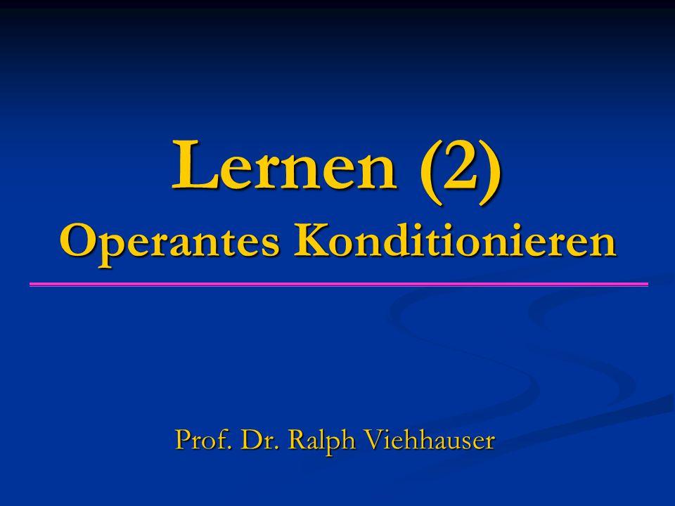 Lernen (2) Operantes Konditionieren Prof. Dr. Ralph Viehhauser
