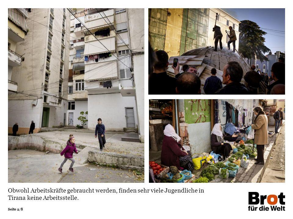Seite 2/8 Obwohl Arbeitskräfte gebraucht werden, finden sehr viele Jugendliche in Tirana keine Arbeitsstelle.