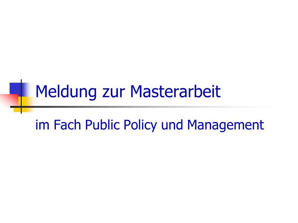 Meldung zur Masterarbeit im Fach Public Policy und Management