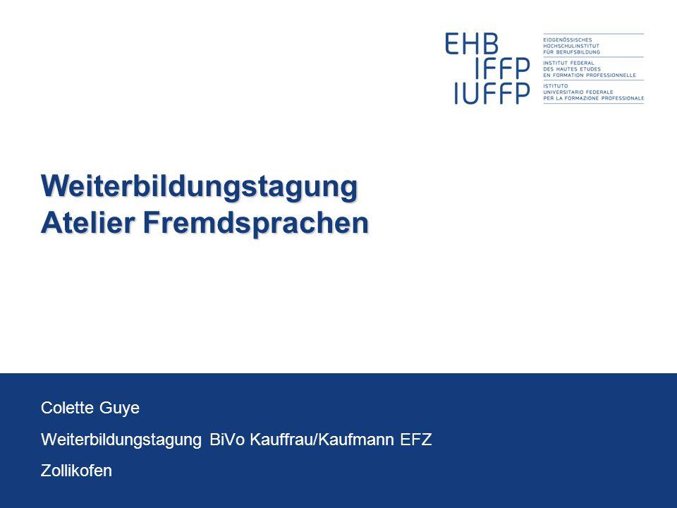 Weiterbildungstagung Atelier Fremdsprachen Colette Guye Weiterbildungstagung BiVo Kauffrau/Kaufmann EFZ Zollikofen