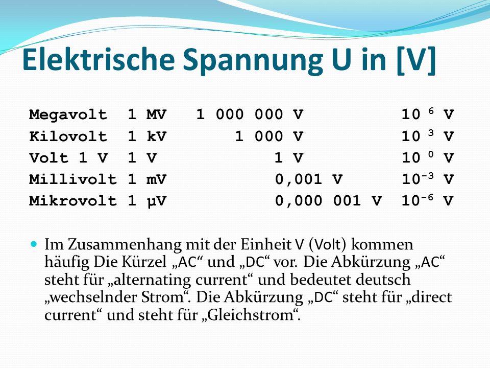 "Elektrische Spannung U in [V] Megavolt1 MV 1 000 000 V 10 6 V Kilovolt1 kV 1 000 V 10 3 V Volt1 V1 V 1 V 10 0 V Millivolt1 mV0,001 V 10 -3 V Mikrovolt1 µV0,000 001 V 10 -6 V Im Zusammenhang mit der Einheit V (Volt) kommen häufig Die Kürzel ""AC und ""DC vor."