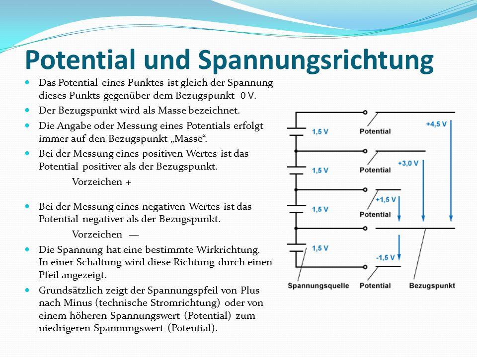 Potential und Spannungsrichtung Das Potential eines Punktes ist gleich der Spannung dieses Punkts gegenüber dem Bezugspunkt 0 V.