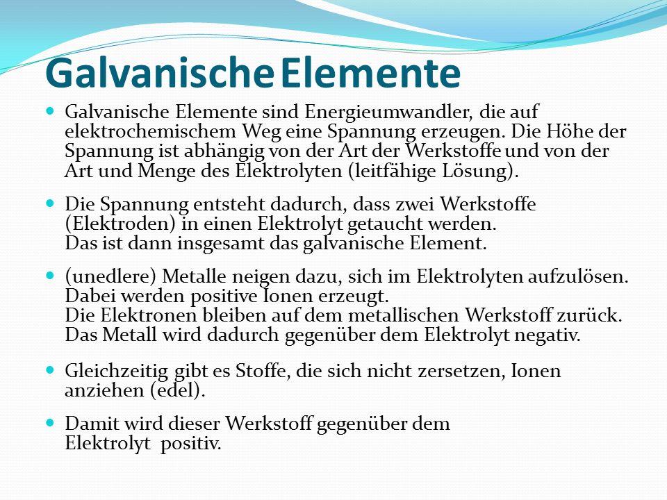 Galvanische Elemente Galvanische Elemente sind Energieumwandler, die auf elektrochemischem Weg eine Spannung erzeugen.