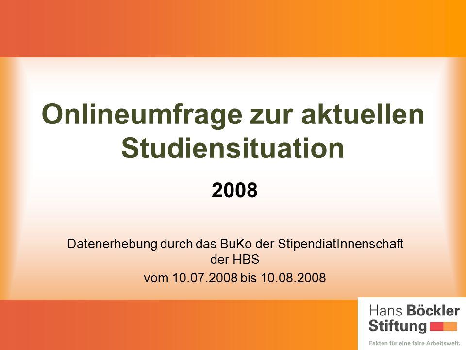 Onlineumfrage zur aktuellen Studiensituation 2008 Datenerhebung durch das BuKo der StipendiatInnenschaft der HBS vom 10.07.2008 bis 10.08.2008