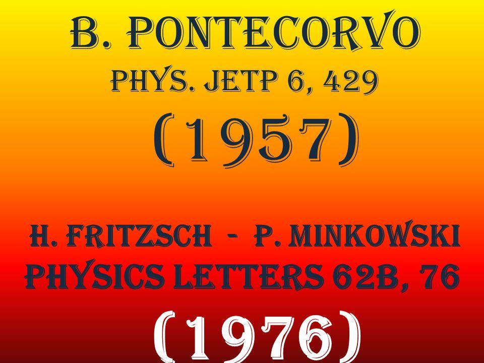 B. Pontecorvo Phys. JETP 6, 429 (1957) H. Fritzsch - P. Minkowski Physics Letters 62B, 76 (1976)